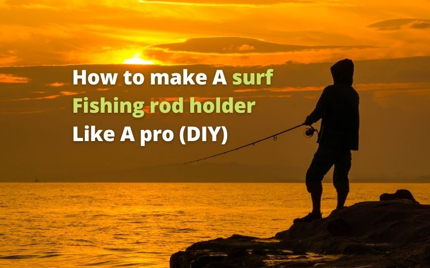 how to make a surf fishing rod holder 1