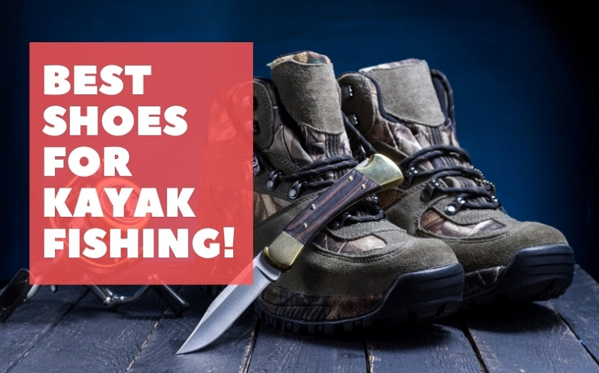 Best shoes for kayak fishing