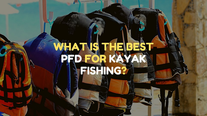what is the best pfd for kayak fishing