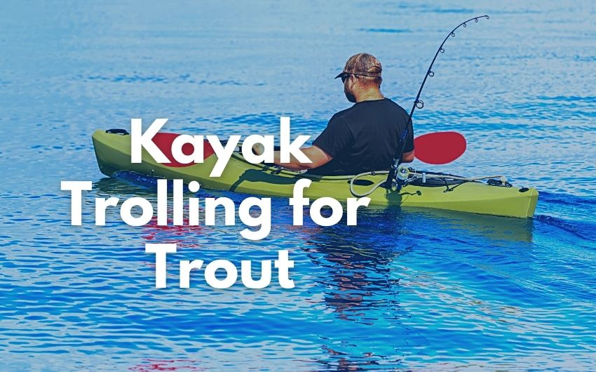 trolling from a kayak for trout