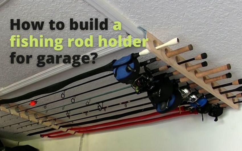 how to build a fishing rod holder for garage
